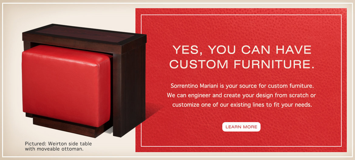 Yes, you can have custom furniture.